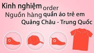 Cách order nguồn hàng quần áo trẻ em Quảng Châu -Trung Quốc