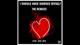 Kaizer &amp Zheke &amp Miraii - I Should Have Warned Myself (Genesis Geronimo Remix) [Remi ...
