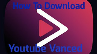 How to download Youtube Vanced on Anrdoid No Root