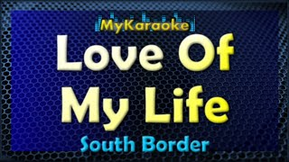 Love Of My Life - Karaoke version in the style of South Border