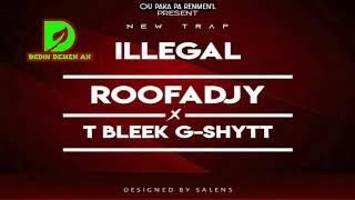 RoofadjyTheFuture X T Bleek G-Shytt - ILLEGAL