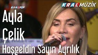 Ayla Çelik - Hoşgeldin Sayın Ayrılık (Kral Pop Akustik)