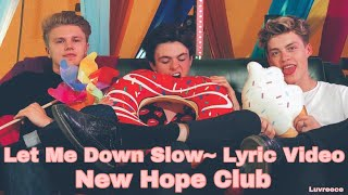 Let Me Down Slow - New Hope Club {lyrics} ♡