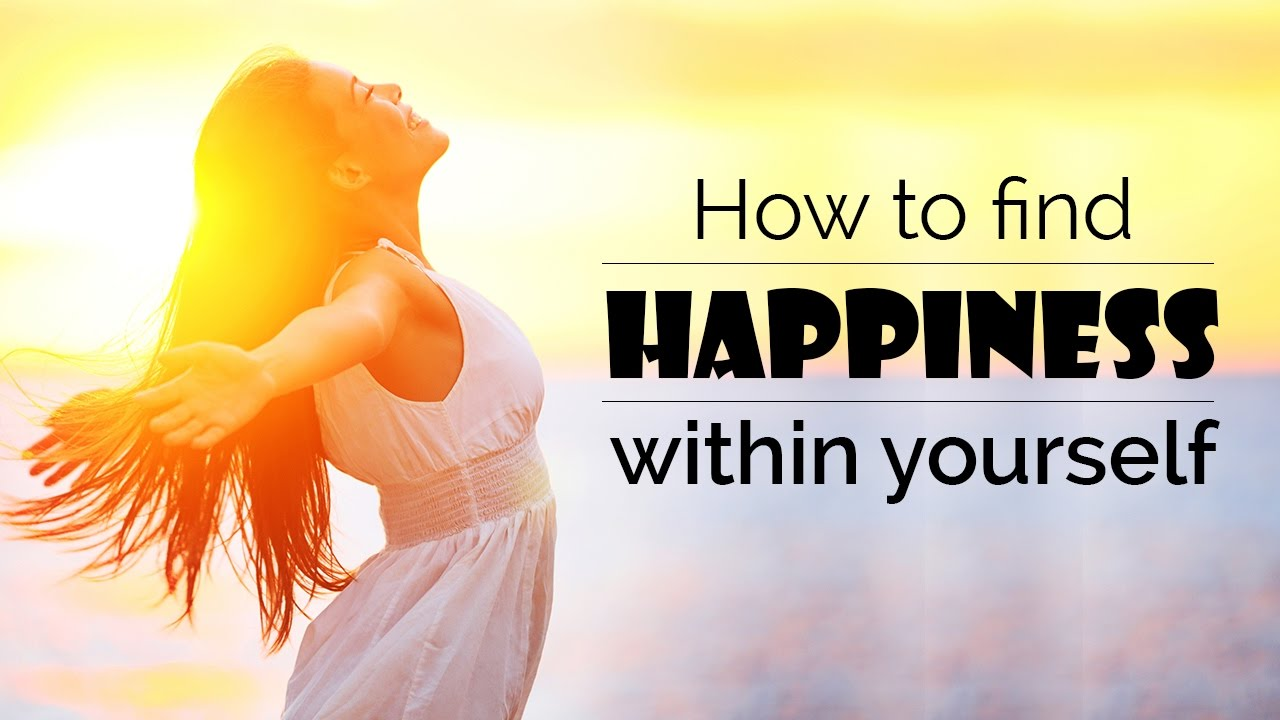 happiness as the best feeling and the quest to find true happiness I will tell you how to find happiness within yourself and in an illusion of happiness, but they never find true the feeling of happiness and.