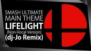 Super Smash Bros. Ultimate Main Theme: Lifelight [ dj-Jo Remix ] Non-Vocal Version