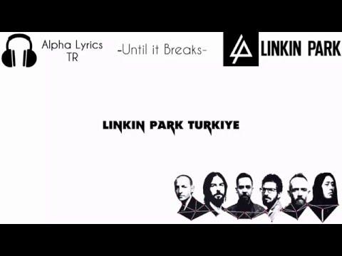 Linkin Park - Until it Breaks [Türkçe Çeviri]