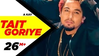 Tait Goriye (Full Song)  A Kay  Latest Punjabi Song 2017  Speed Records