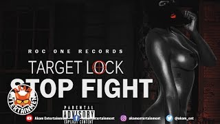 Target Lock - Stop Fight [Different Day Riddim] February 2019