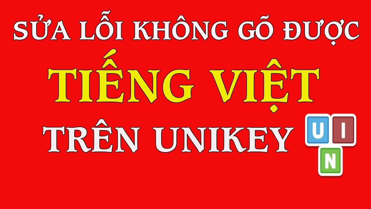 Khắc phục lỗi không gõ được tiếng việt trên Unikey