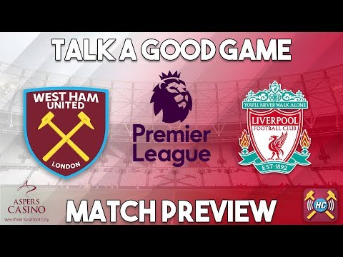 West Ham v Liverpool Preview | Talk A Good Game