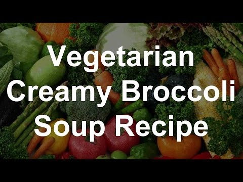 Vegetarian Soup Recipes – Creamy Broccoli Soup