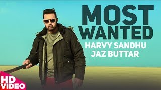 Most Wanted (Full Song ) | Harvy Sandhu | Jaz Buttar | New Punjabi Songs 2018