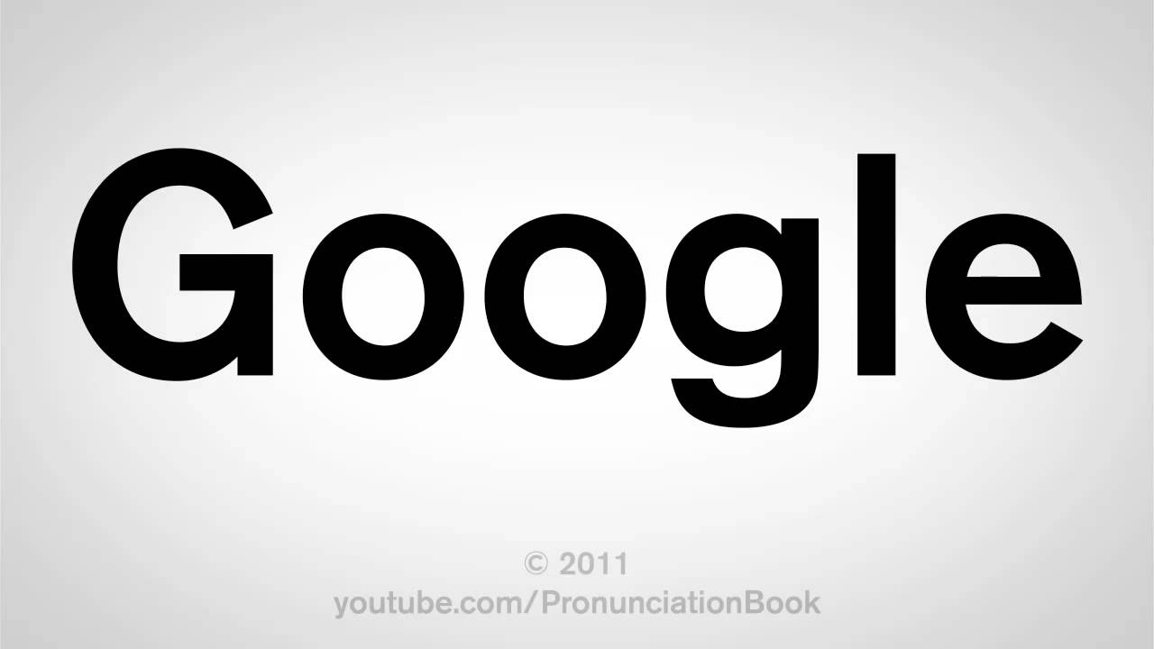 How To Pronounce Google