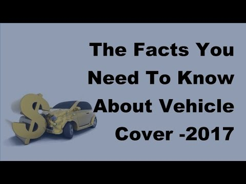 The Facts You Need To Know About Vehicle Cover - 2017 Car Insurance Policy Coverage