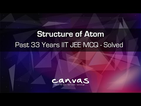Past 33 Years IIT JEE MCQ Solved | Atomic Structure