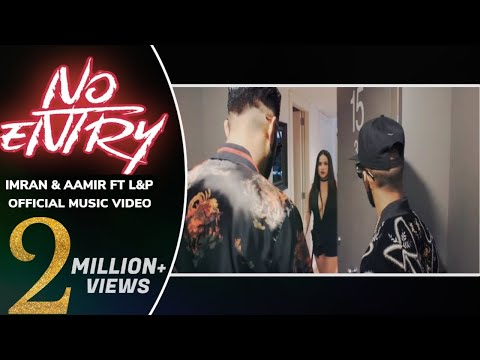 Imran & Aamir - No Entry Ft. L&P [ Official Music Video ]