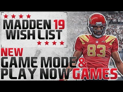 Madden 19 Wishlist NEW Game Modes & Play Now Teams/Features