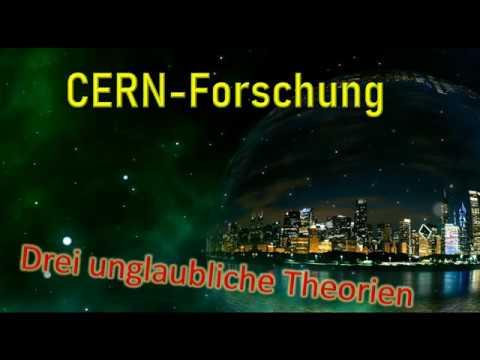 CERN - Forschung - Drei unglaubliche Theorien!!!