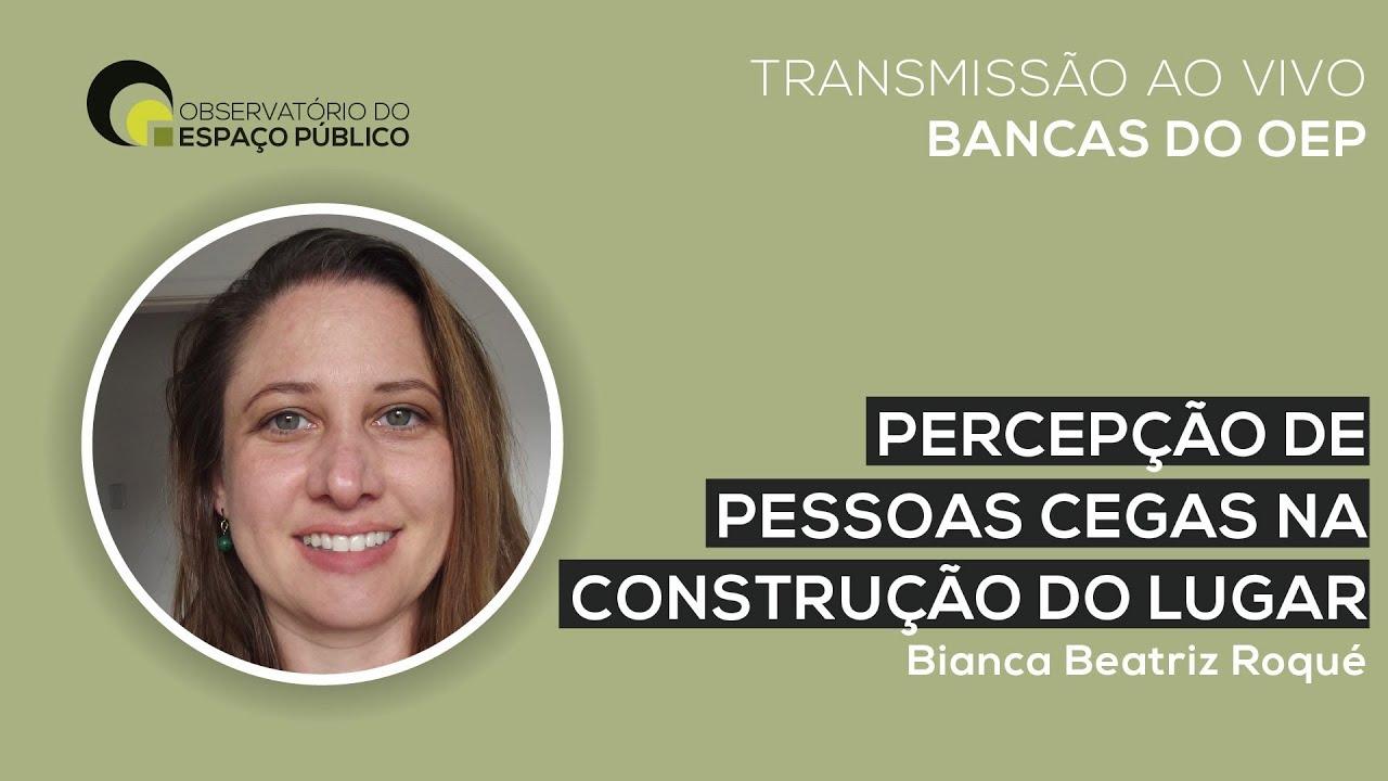 Banca de Doutorado: Percepção de pessoas cegas na construção do lugar, por Bianca Roqué
