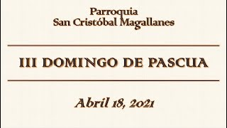 III Domingo de Pascua - Abril 18, 2021.