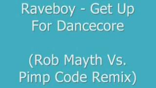 Raveboy - Get Up 4 Dancecore (Rob Mayth Vs Pimp Code Remix)