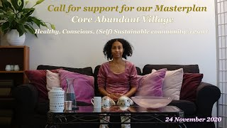 Call For Support For Our Masterplan • Core Abundant Village • Healthy, Conscious, (Self) Sustainable