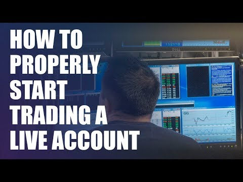 How to Properly Start Trading a Live Account