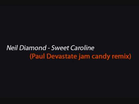 Neil Diamond - Sweet Caroline (Paul Devastate jam candy remix)