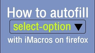 how to autofill select-option with iMacros on firefox
