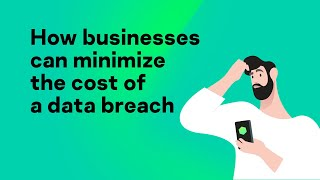 How businesses can minimize the cost of a data breach
