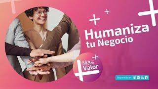 Humaniza tu Negocio | MásValor 002