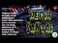 #djremixsantai #pergilahkasih #selamatjalan DJ REMIX SANTAI 1 JAM LEBIH  PERGILAH KASIH