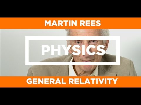 PHYSICS - Martin Rees - General Relativity