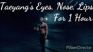 Taeyang's Eyes, Nose, Lips For 1 Hour
