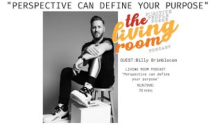 "The Living Room Podcast-""Perspective can define your purpose"" Guest Billy Brimblecom"