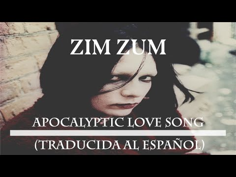ZIM ZUM – APOCALYPTIC LOVE SONG (Traducida al español)