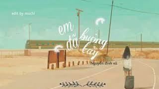 Em Đã Buông Tay - Nguyễn Đình Vũ (Video Lyrics) || mochi