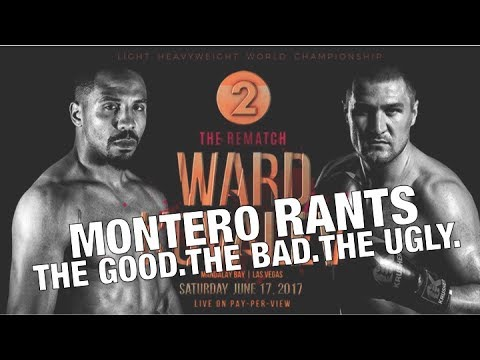 MONTERO RANTS: Andre WARD vs Sergey KOVALEV | THE GOOD. THE BAD. THE UGLY.