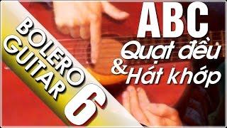 Điệu bolero guitar ABC P6 Hướng dẫn quạt và hát khớp nhịp