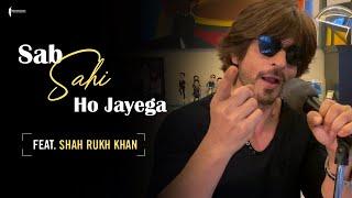 Sab Sahi Ho Jayega Ft. Shah Rukh Khan
