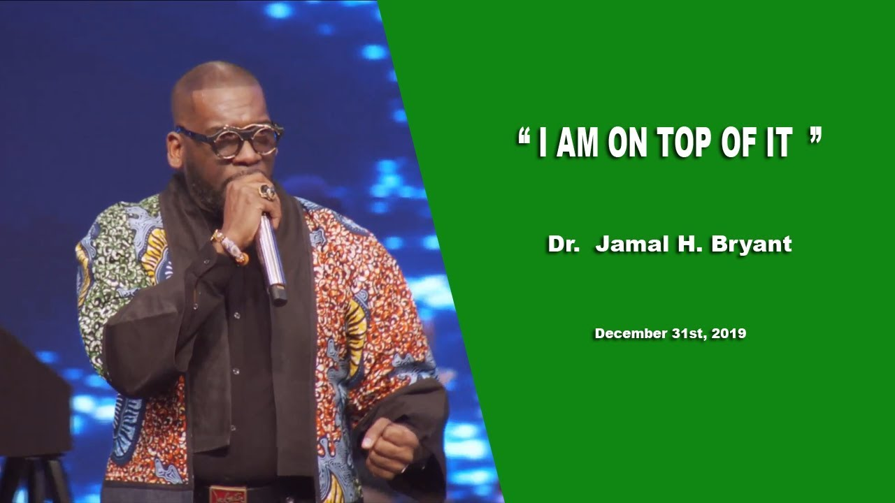 Dr. Jamal H. Bryant, I Am On Top Of It - December 31st, 2019