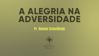Palavra Viva | A alegria na adversidade | Pr. Renato Crescêncio