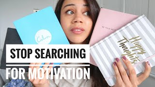 STOP SEARCHING FOR MOTIVATION!