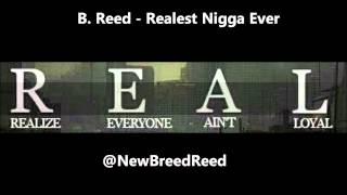 B. Reed Realest Nigga Ever