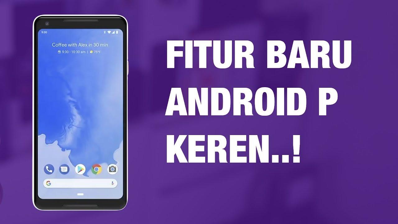 15 Fitur Baru Android P — dan Berbagai Hal Keren Lainnya