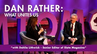 Dan Rather with Dahlia Lithwick: What Unites Us - 2018 Tom Tom Founders Festival