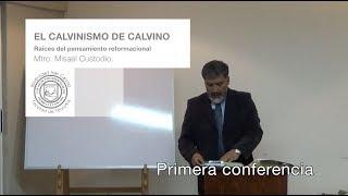 El Calvinismo de Calvino, raíces del pensamiento reformacional (1a Parte).