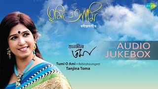 Tumi O Ami | Rabindra Sangeet | Bengali Songs | Audio Jukebox | Tanjina Toma