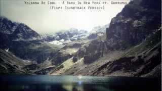 Yolanda Be Cool - A Baru In New York ft. Gurrumul (Flume Remix)