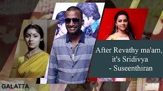 After #Revathy ma'am, it's #Sridivya - #Suseenthiran